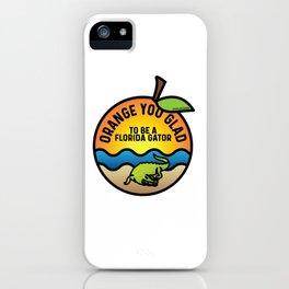 Orange You Glad to Be a Florida Gator iPhone Case