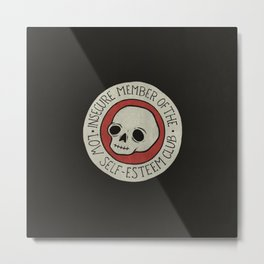 Insecure Member Of The Low Self-Esteem Club Metal Print