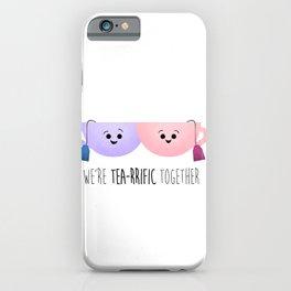 We're Tea-rrific Together iPhone Case