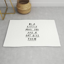 Be a Little More You and a Lot Less Them black and white typography quote design poster Rug