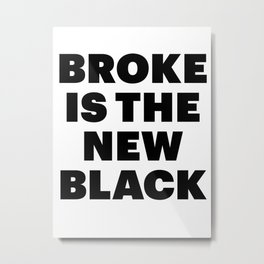 broke is the new black Metal Print