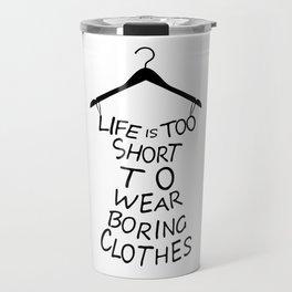 Life is too short to wear boring clothes fashion Travel Mug