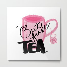 But First Tea Metal Print