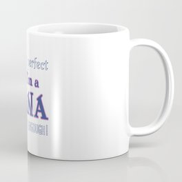 NEARLY PERFECT NANA Coffee Mug