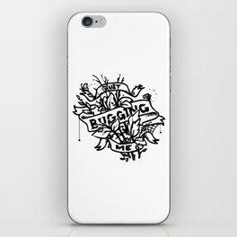 Quit Bugging Me iPhone Skin