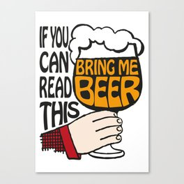 If You Can Read This Bring Me Beer Canvas Print