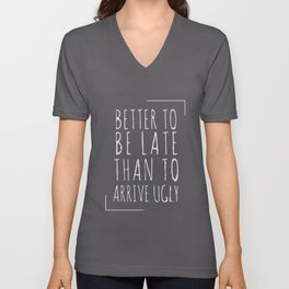 Better to be late than to arrive ugly Unisex V-Neck
