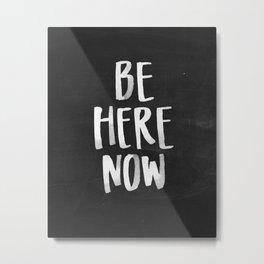 Be Here Now Chalkboard Metal Print