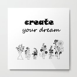 create your dream . the original trees ( https://society6.com/totalflora/collection ) Metal Print