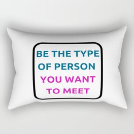 BE THE TYPE OF PERSON YOU WANT TO MEET Rectangular Pillow