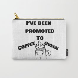 Ive Been Promoted to Coffee Queen Carry-All Pouch