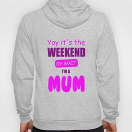 weekend mum funny quote Hoody