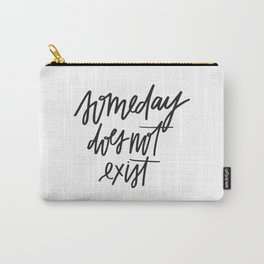 Someday Does Not Exist Carry-All Pouch