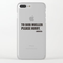 dear Bob Mueller Please Hurry - america Clear iPhone Case