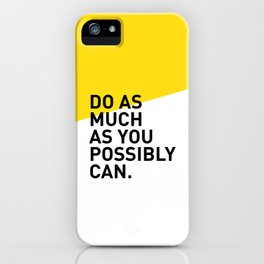 Do As Much As You Possibly Can iPhone Case
