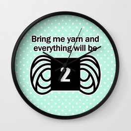 bring me yarn and everything will be fine Wall Clock