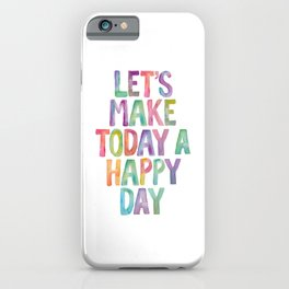 Lets Make Today a Happy Day iPhone Case