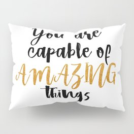 You  are  capable  of  amazing  things Pillow Sham