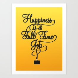 Happiness is a Full-Time Job Art Print
