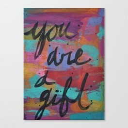 you are a gift. Canvas Print