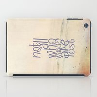not all who wander are lost iPad Cases featuring Not All Who Wander Are Lost by secretgardenphotography [Nicola]