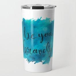 Be You, Bravely Travel Mug