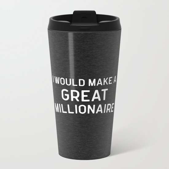 A Great Millionaire Funny Quote Metal Travel Mug