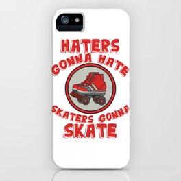 Haters Gonna Hate Tshirt Design Skaters gonna skate iPhone Case