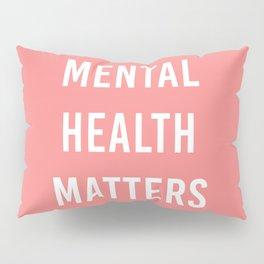 Mental Health Matters VI Pillow Sham