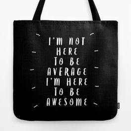 I'm Not Here to Be Average I'm Here to Be Awesome black-white typography design home wall decor Tote Bag