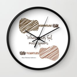 """Where words fail, music speaks."" Wall Clock"