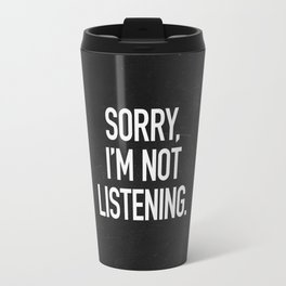 Sorry, I'm not listening Travel Mug