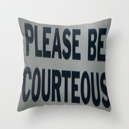 PLEASE BE COURTEOUS Throw Pillow