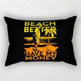 Metal Detecting Beach Better Have My Money Rectangular Pillow