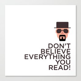 DON'T BELIEVE EVERYTHING YOU READ Canvas Print