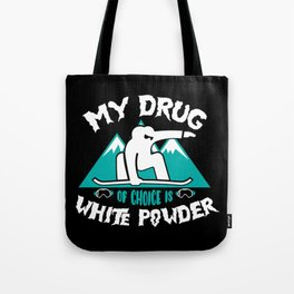 My Drug of Choice is White Powder | Snowboarding Tote Bag