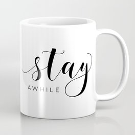 STAY AWHILE SIGN, Modern Art,Hand Lettering,Calligraphy Quote,Wedding Quote,Home Decor,Be Our Guest Coffee Mug