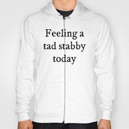 Feeling A Tad Stabby Funny Quote Hoody
