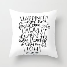 Happiness can be found even in the Darkest of times if one only remembers to turn on the light Throw Pillow