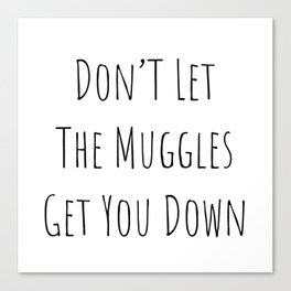 Don't Let the Muggles Get You Down (White) Canvas Print