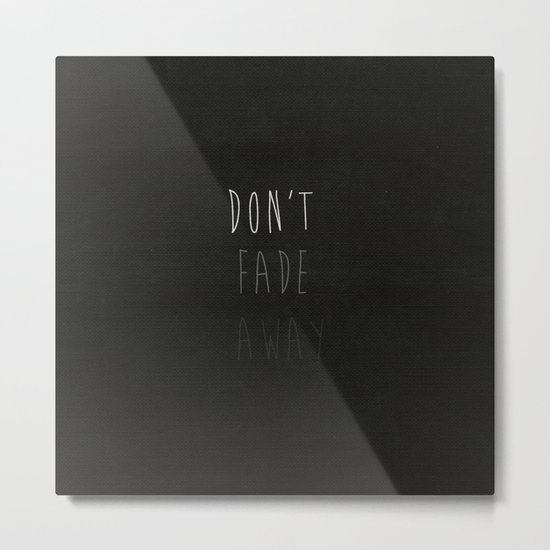 Don't Fade Away.... Metal Print