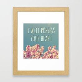 I will Possess Your Heart Framed Art Print