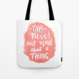 Don't Mind About A Thing Tote Bag