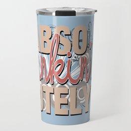 Abso Funkin' Lutely Travel Mug