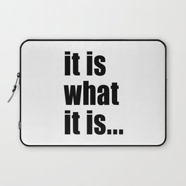 it is what it is (on white) Laptop Sleeve