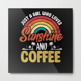 Just A Girl Who Loves Sunshine And Coffee Metal Print