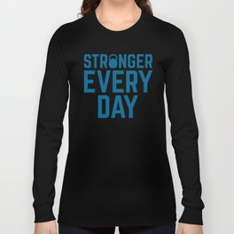 Stronger Every Day Gym Quote Long Sleeve T-shirt