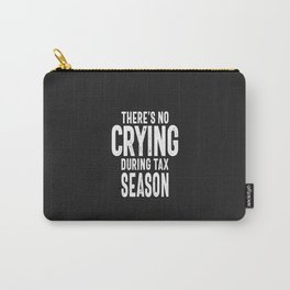 There's No Crying During Tax Season Carry-All Pouch