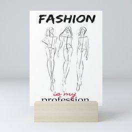 Fashion is my professi Mini Art Print