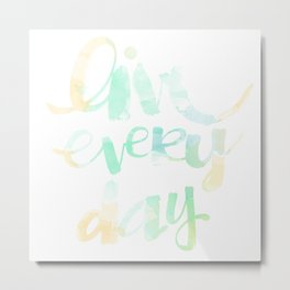Live Everyday: watercolored Metal Print